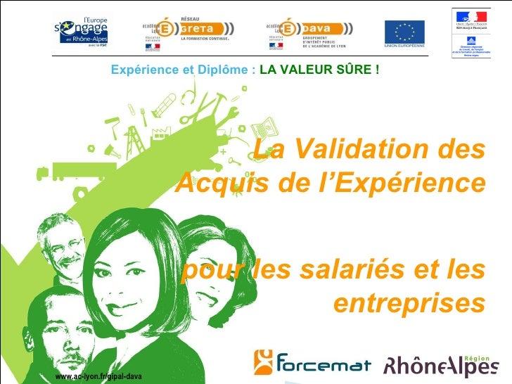 www.ac-lyon.fr/gipal-dava La Validation des Acquis de l'Expérience  pour les salariés et les entreprises Expérience et Dip...