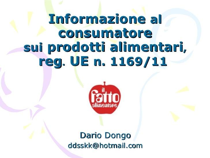 Informazione  al  consumatore sui  prodotti alimentari , reg .  UE  n. 1169/11   Dario Dongo [email_address]