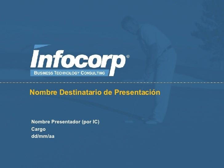 Nombre Destinatario de Presentación Nombre Presentador (por IC) Cargo dd/mm/aa