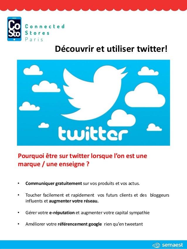 Découvrir et utiliser twitter! • Communiquer gratuitement sur vos produits et vos actus. • Toucher facilement et rapidemen...