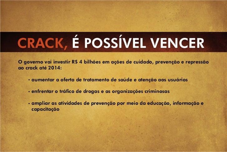 CRACK, É POSSÍVEL VENCERO governo vai investir R$ 4 bilhões em ações de cuidado, prevenção e repressãoao crack até 2014:  ...