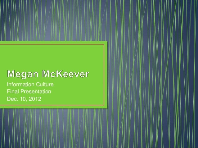 Megan McKeever - InfoCulture Final Presentation