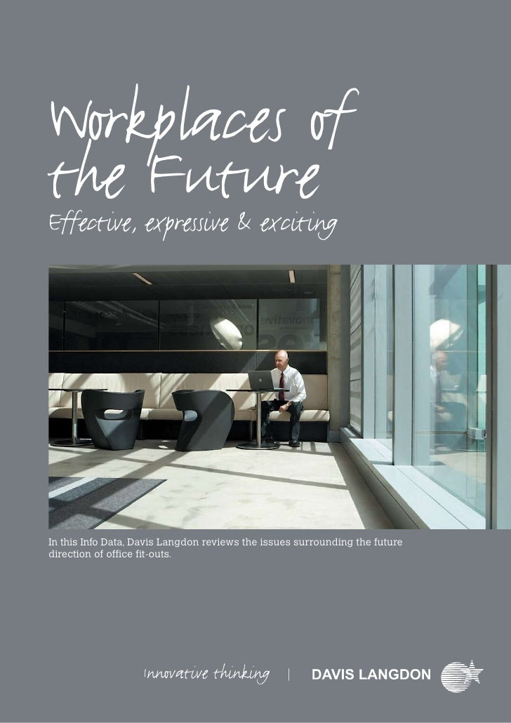 Workplaces of the Future Effective, expressive & exciting     In this Info Data, Davis Langdon reviews the issues surround...