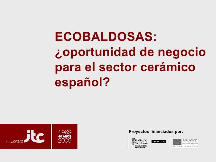 ECOBALDOSAS: ¿oportunidad de negocio para el sector cerámico español?  Proyectos financiados por: