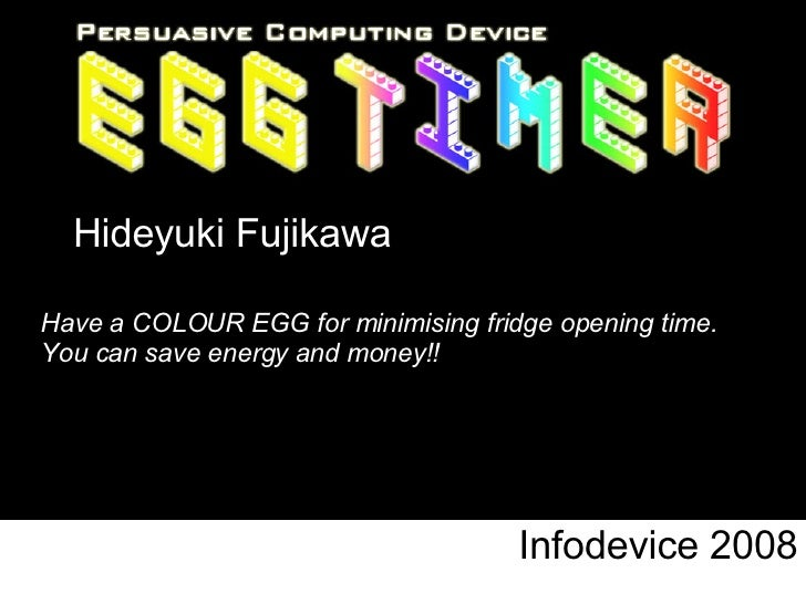 Infodevice 2008 Hideyuki Fujikawa Have a COLOUR EGG for minimising fridge opening time.  You can save energy and money!!