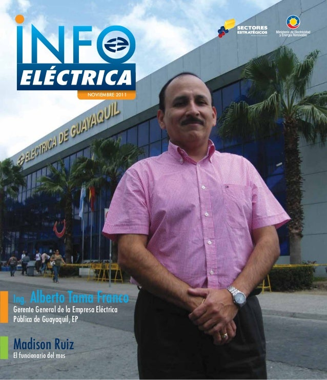 NOVIEMBRE 2011Ing.   Alberto Tama FrancoGerente General de la Empresa EléctricaPública de Guayaquil, EPMadison RuizEl func...