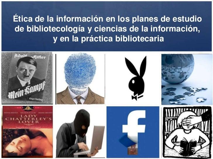 Ética de la información en los planes de estudiode bibliotecología y ciencias de la información,           y en la práctic...