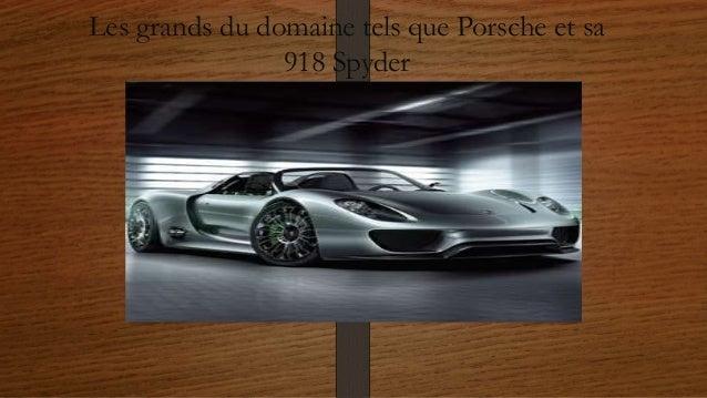 Les grands du domaine tels que Porsche et sa 918 Spyder