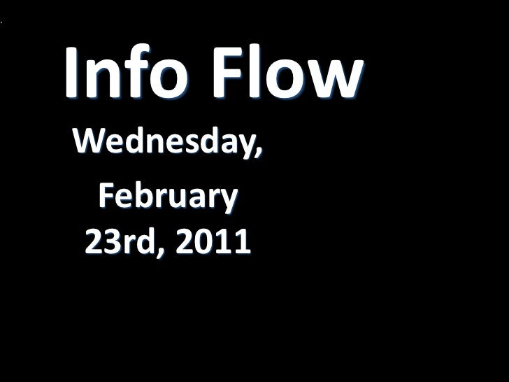 Info Flow<br />Wednesday,<br />February 23rd, 2011<br />