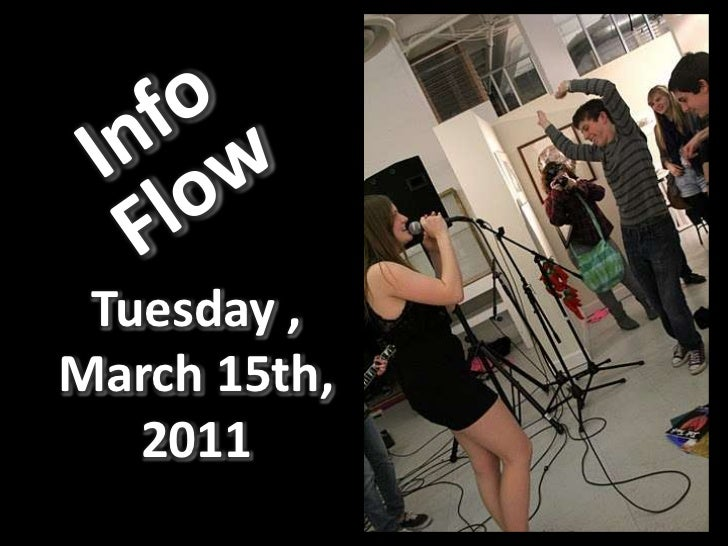 Info Flow<br />Tuesday , March 15th, 2011<br />