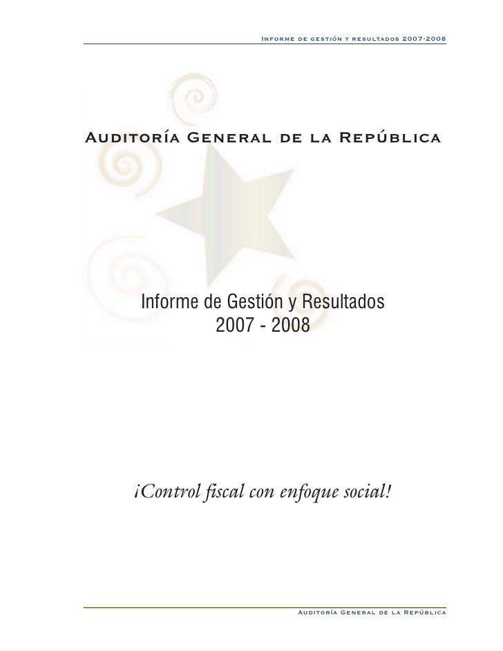 Informe de gestión y resultados 2007-2008     Auditoría General de la República          Informe de Gestión y Resultados  ...
