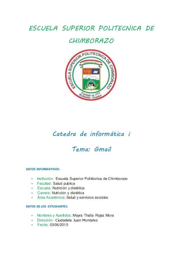 ESCUELA SUPERIOR POLITECNICA DE CHIMBORAZO Catedra de informática i Tema: Gmail DATOS INFORMATIVOS:  Institución: Escuela...