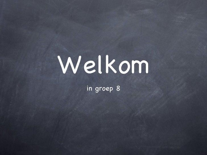 Welkom <ul><li>in groep 8 </li></ul>