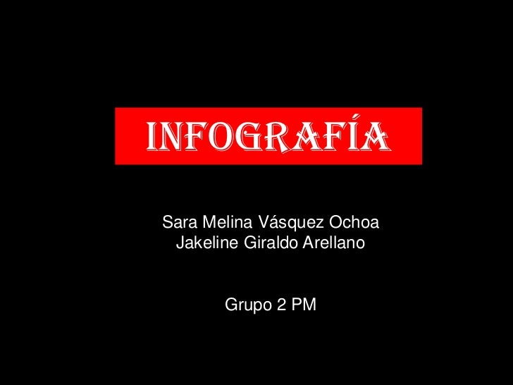 InfografíaSara Melina Vásquez Ochoa Jakeline Giraldo Arellano       Grupo 2 PM