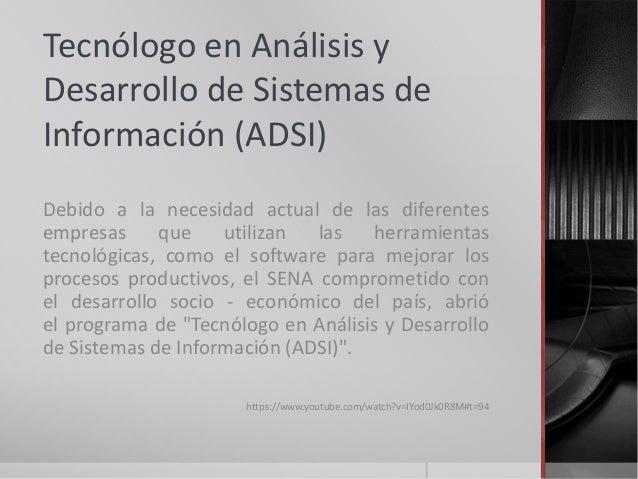 Tecnólogo en Análisis y Desarrollo de Sistemas de Información (ADSI) Debido a la necesidad actual de las diferentes empres...