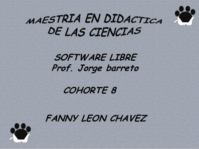 SOFTWARE LIBREProf. Jorge barretoFANNY LEON CHAVEZCOHORTE 8