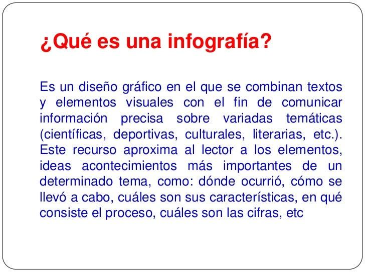 ¿Qué es una infografía?Es un diseño gráfico en el que se combinan textosy elementos visuales con el fin de comunicarinform...