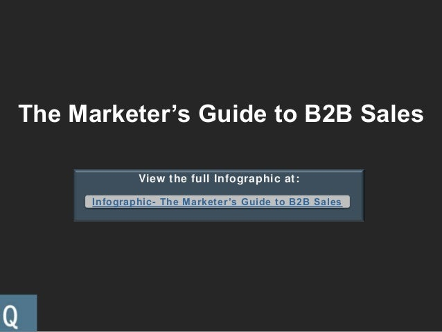 The Marketer's Guide to B2B SalesView the full Infographic at:Infographic- The Marketer's Guide to B2B Sales