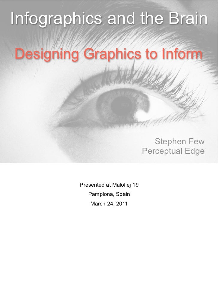 Infographics and the BrainDesigning Graphics to Inform                                       Stephen Few                  ...