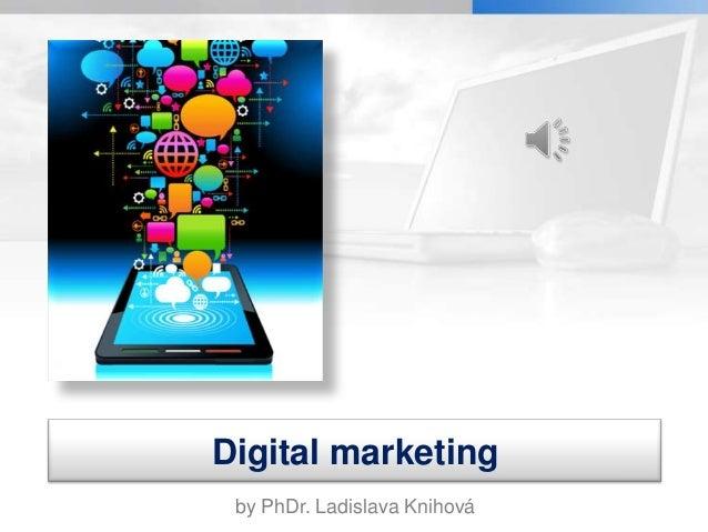 Digital marketing by PhDr. Ladislava Knihová