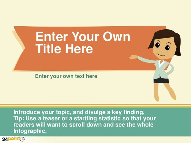 Enter Your Own Title Here Enter your own text here Introduce your topic, and divulge a key finding. Tip: Use a teaser or a...