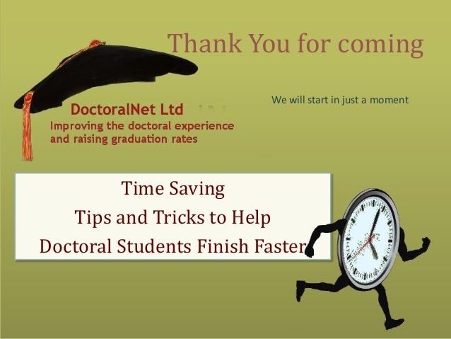 Thank You for coming We will start in just a moment Time Saving Tips and Tricks to Help Doctoral Students Finish Faster