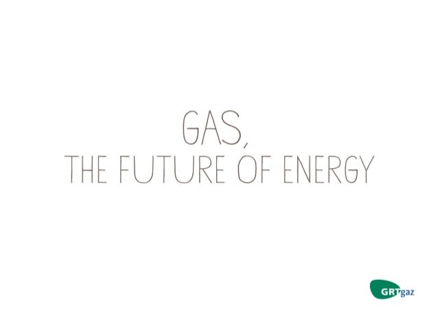 Gas: the future of energy by GRTgaz