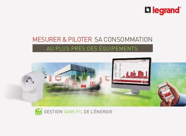 GESTION SANS FIL DE L'ÉNERGIE MESURER & PILOTER SA CONSOMMATION AU PLUS PRÈS DES ÉQUIPEMENTS