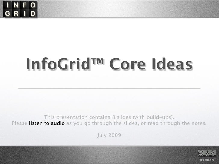 InfoGrid™ Core Ideas                 This presentation contains 8 slides (with build-ups). Please listen to audio as you g...
