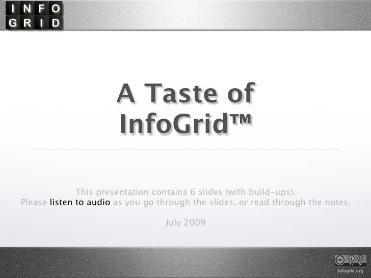 A Taste of                       InfoGrid™                This presentation contains 6 slides (with build-ups). Please lis...