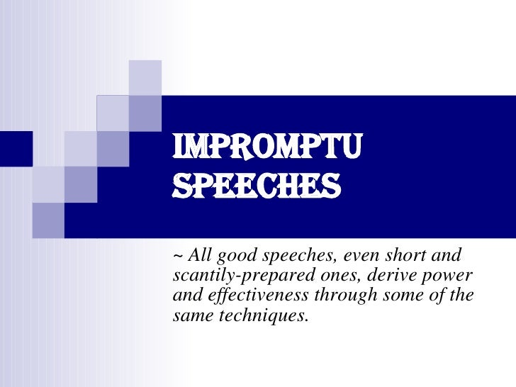Impromptu Speeches ~ All good speeches, even short and scantily-prepared ones, derive power and effectiveness through some...