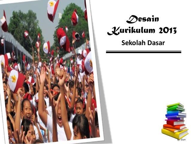 DesainKurikulum 2013Sekolah Dasarby: Gun1