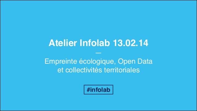 Atelier Infolab 13.02.14! —! Empreinte écologique, Open Data et collectivités territoriales #infolab
