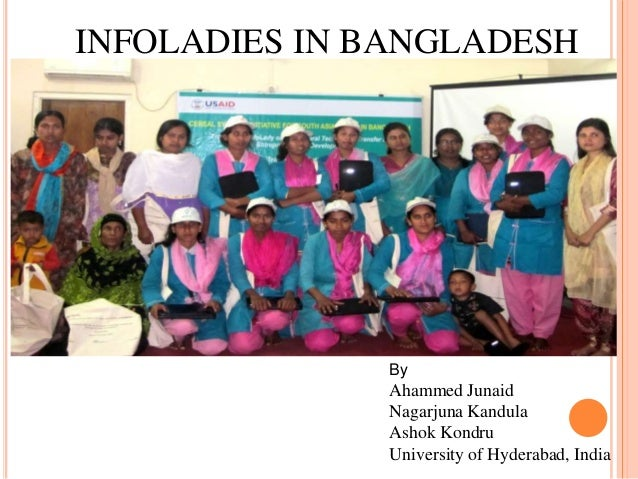 INFOLADIES IN BANGLADESH  By  Ahammed Junaid Nagarjuna Kandula Ashok Kondru University of Hyderabad, India
