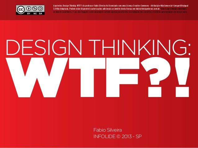 1 Design Thinking  A palestra: Design Thinkig: WTF?! do professor Fabio Silveira foi licenciado com uma Licença Creative C...