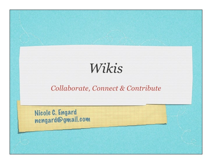Wikis       Collaborate, Connect & Contribute   Nico le C. Enga rd ne ng ard@ gm ai l.c om