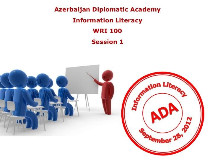 Azerbaijan Diplomatic Academy     Information Literacy          WRI 100          Session 1