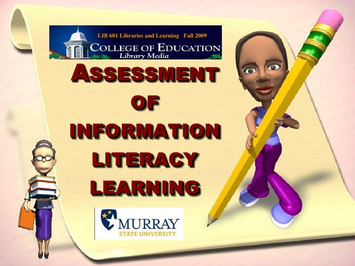 LIB 601 Libraries and Learning   Fall 2009<br />Assessment of information literacy learning <br />