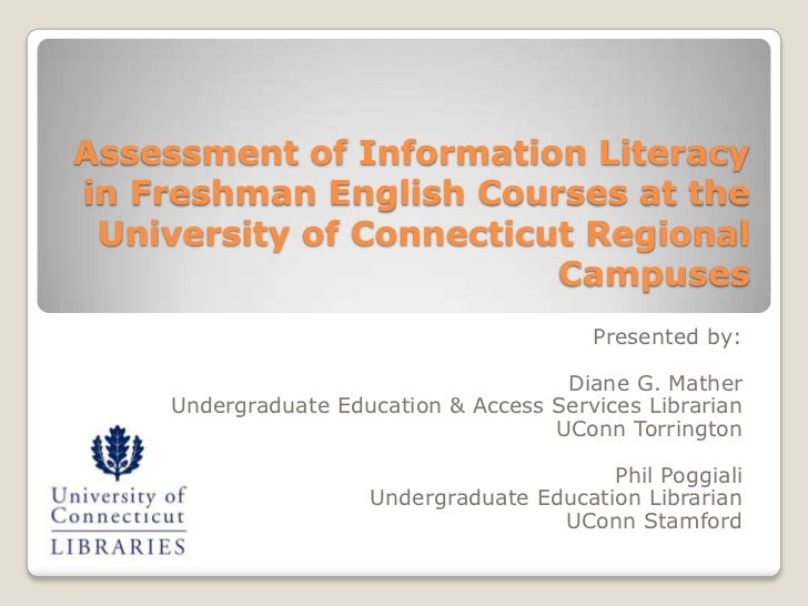 Assessment of Information Literacyin Freshman English Courses at the University of Connecticut Regional                   ...