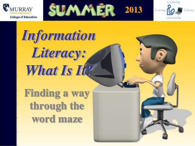 InformationLiteracy:What Is It?Finding a waythrough theword maze2013