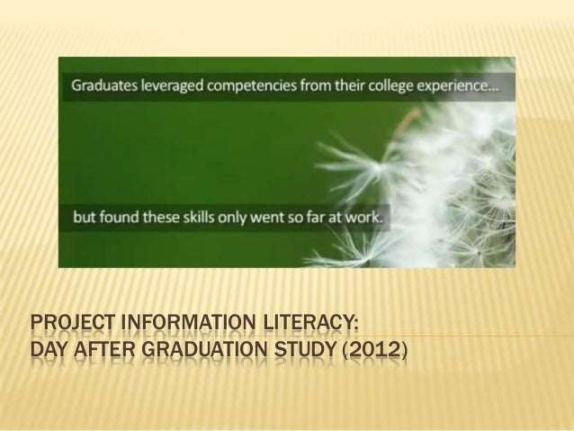 PROJECT INFORMATION LITERACY: DAY AFTER GRADUATION STUDY (2012)