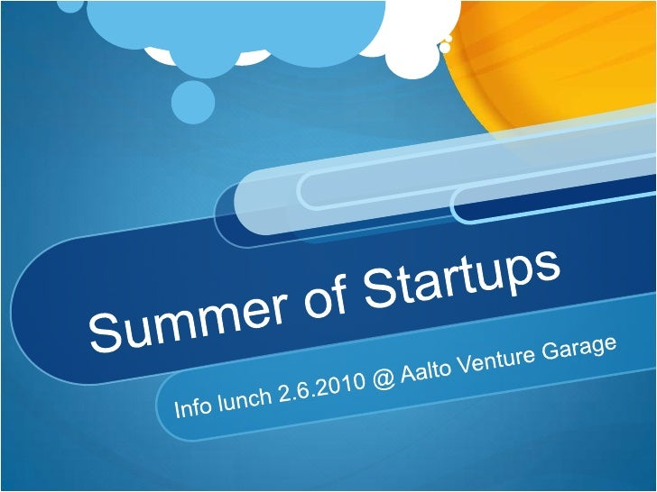Summer of Startups<br />Info lunch 2.6.2010 @ Aalto Venture Garage<br />