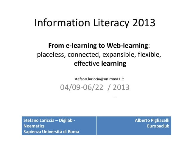 Information Literacy 2013          From e-learning to Web-learning:      placeless, connected, expansible, flexible,      ...