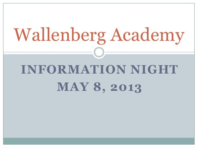 INFORMATION NIGHTMAY 8, 2013Wallenberg Academy