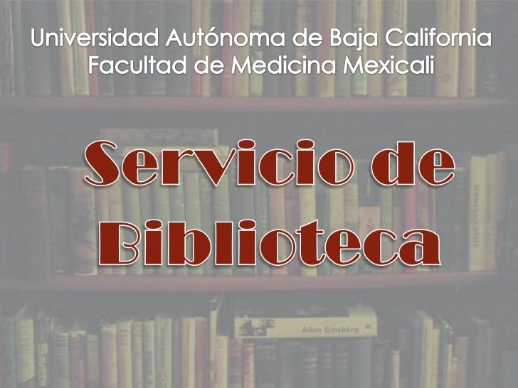 Universidad Autónoma de Baja CaliforniaFacultad de Medicina Mexicali <br />Servicio de<br />Biblioteca<br />