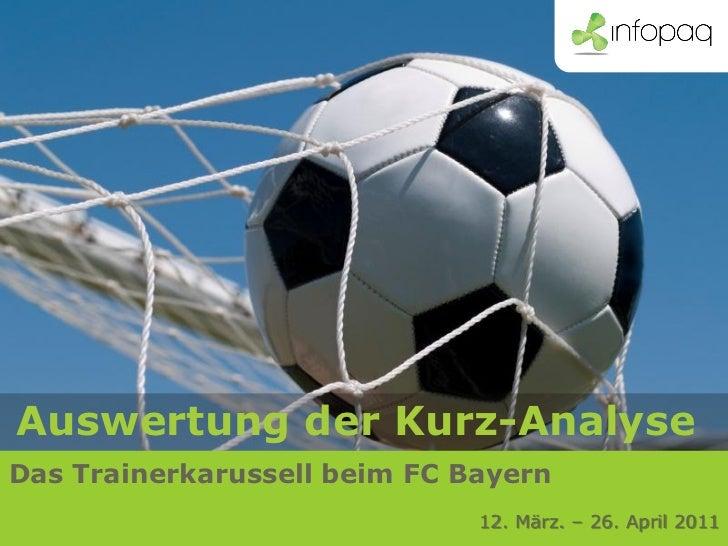 Auswertung der Kurz-AnalyseDas Trainerkarussell beim 1. FC Bayern                              12. März. – 26. April 2011
