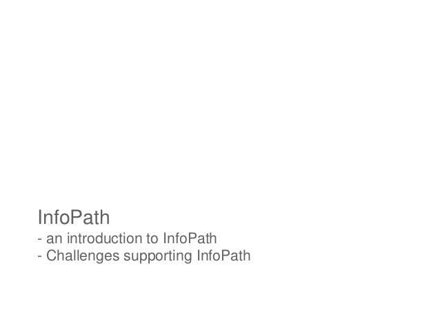 InfoPath- an introduction to InfoPath- Challenges supporting InfoPath