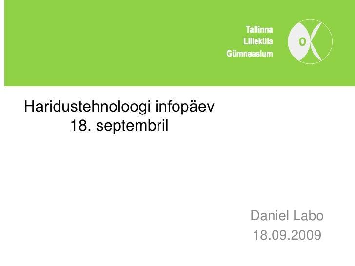 Haridustehnoloogi infopäev       18. septembril                                  Daniel Labo                              ...