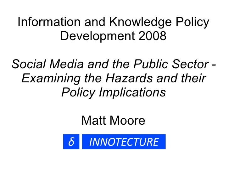 Information and Knowledge Policy Development 2008 Social Media and the Public Sector - Examining the Hazards and their Pol...