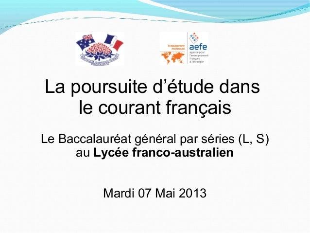 La poursuite d'étude dansle courant françaisLe Baccalauréat général par séries (L, S)au Lycée franco-australienMardi 07 Ma...